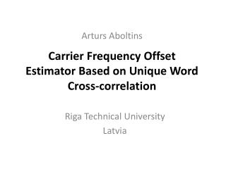 Carrier Frequency Offset Estimator Based on Unique Word Cross-correlation