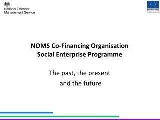 NOMS Co-Financing Organisation Social Enterprise Programme