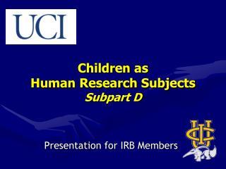 Children as  Human Research Subjects  Subpart D