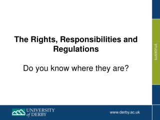The Rights, Responsibilities and Regulations Do you know where they are?