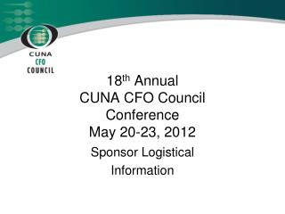 18 th  Annual  CUNA CFO Council   Conference May 20-23, 2012