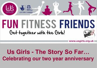 Us Girls - The Story So Far�  Celebrating our two year anniversary
