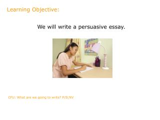 We will write a persuasive essay.