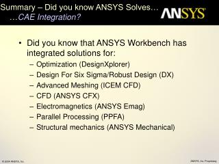 Summary – Did you know ANSYS Solves…      … CAE Integration?