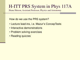 H-ITT PRS System in Phys 117A Shane Hutson, Assistant Professor, Physics and Astronomy