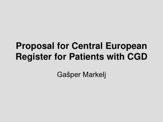 Proposal for  Central  European  R egister for  P atients with CGD