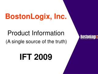 BostonLogix, Inc. Product Information (A single source of the truth) IFT 2009
