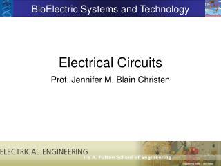 Electrical Circuits Prof. Jennifer M. Blain Christen