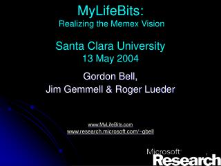 MyLifeBits:  Realizing the Memex Vision Santa Clara University 13 May 2004