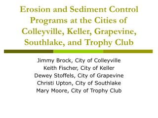 Jimmy Brock, City of Colleyville Keith Fischer, City of Keller Dewey Stoffels, City of Grapevine