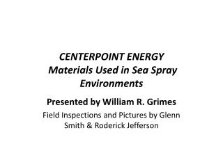 CENTERPOINT ENERGY  Materials Used in Sea Spray Environments