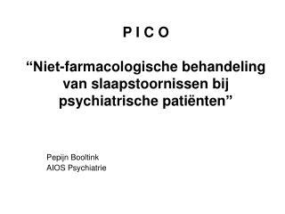 """P I C O """"Niet-farmacologische behandeling van slaapstoornissen bij psychiatrische patiënten """""""