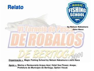 Organização =   Magic Fishing School by Nelson Nakamura e Jairo Naca
