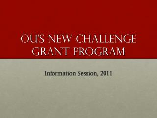 OU ' s NEW Challenge Grant Program