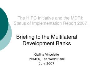 The HIPC Initiative and the MDRI:  Status of Implementation Report 2007