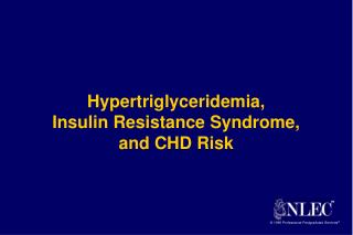 Hypertriglyceridemia, Insulin Resistance Syndrome, and CHD Risk