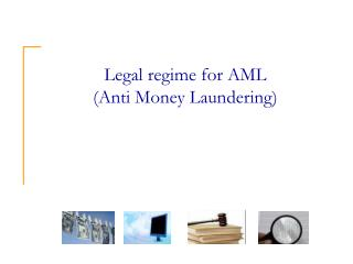 Legal regime for AML  (Anti Money Laundering)