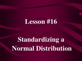 Lesson #16 Standardizing a  Normal Distribution