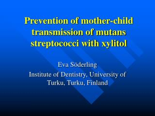 Prevention of mother-child transmission of mutans streptococci with xylitol