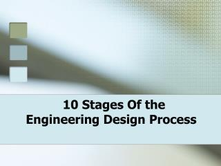 10 Stages Of the      Engineering Design Process