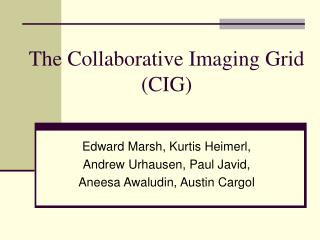 The Collaborative Imaging Grid (CIG)
