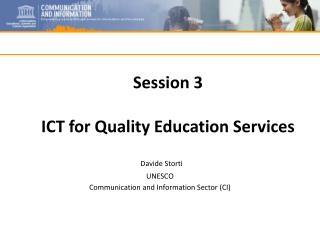 Session 3  ICT for Quality Education Services Davide Storti UNESCO