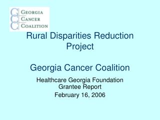 Rural Disparities Reduction Project Georgia Cancer Coalition