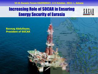 Increasing Role of SOCAR in Ensuring Energy Security of Eurasia