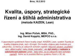 Brno, 19.2.2013 Kvalita, úspory, strategické řízení a štíhlá administrativa  (metoda KAIZEN, Lean)