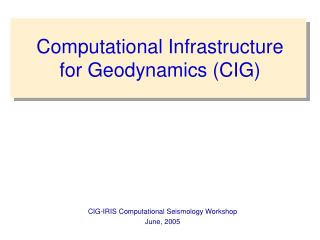 Computational Infrastructure for Geodynamics (CIG)