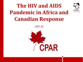 The HIV and AIDS Pandemic in Africa and Canadian Response CHV 20