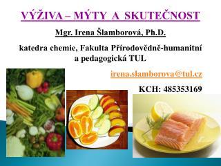 VÝŽIVA – MÝTY  A  SKUTEČNOST Mgr. Irena Šlamborová, Ph.D.