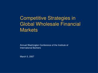 Competitive Strategies in Global Wholesale Financial Markets