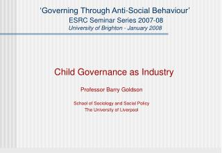 Governing Through Anti-Social Behaviour   ESRC Seminar Series 2007-08 University of Brighton - January 2008