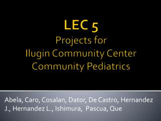 LEC 5  Projects for  Ilugin  Community Center Community Pediatrics