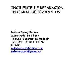 INCIDENTE DE REPARACION INTEGRAL DE PERJUICIOS Nelson Saray Botero Magistrado Sala Penal