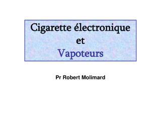 Cigarette électronique et Vapoteurs