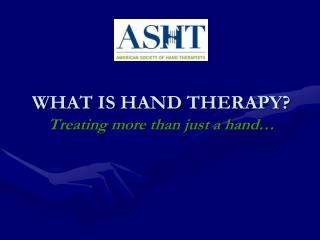WHAT IS HAND THERAPY? Treating more than just a hand…