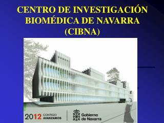 CENTRO DE INVESTIGACIÓN BIOMÉDICA DE NAVARRA (CIBNA)