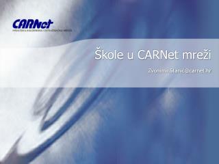 Škole u CARNet mreži Zvonimir.Stanić@carnet.hr