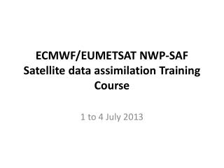 ECMWF/EUMETSAT NWP-SAF Satellite data assimilation Training Course