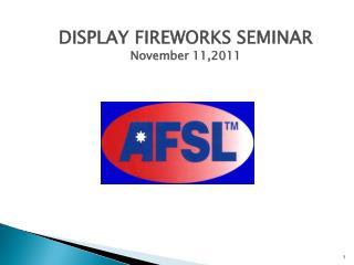 DISPLAY FIREWORKS SEMINAR November 11,2011