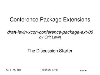 Conference Package Extensions draft-levin-xcon-conference-package-ext-00 by Orit Levin