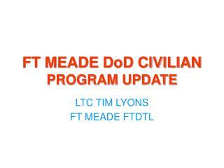 FT MEADE DoD CIVILIAN  PROGRAM UPDATE