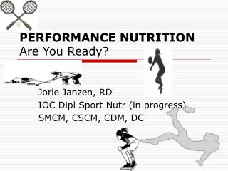 PERFORMANCE NUTRITION Are You Ready