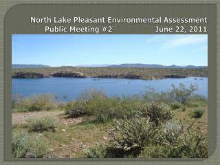 North Lake Pleasant Environmental Assessment Public Meeting #2                    June 22, 2011