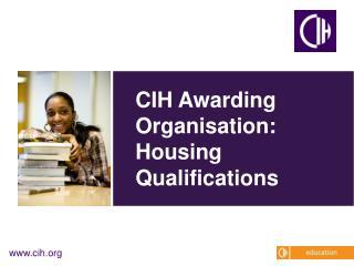 CIH Awarding Organisation: Housing Qualifications