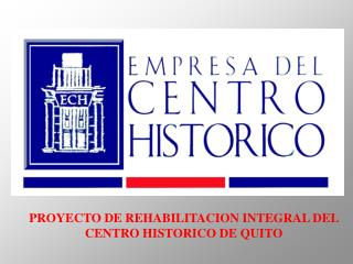 PROYECTO DE REHABILITACION INTEGRAL DEL  CENTRO HISTORICO DE QUITO