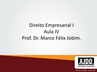 Direito Empresarial I Aula IV Prof. Dr. Marco F�lix Jobim.