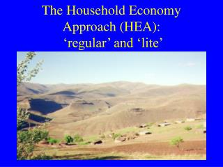 The Household Economy Approach HEA:   regular  and  lite